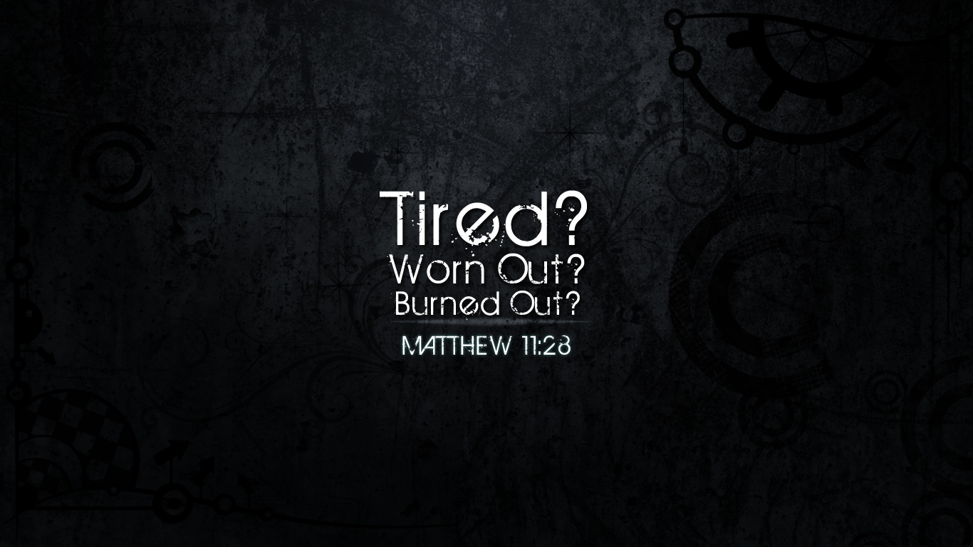 TIRED, WORN AND BURNED OUT?