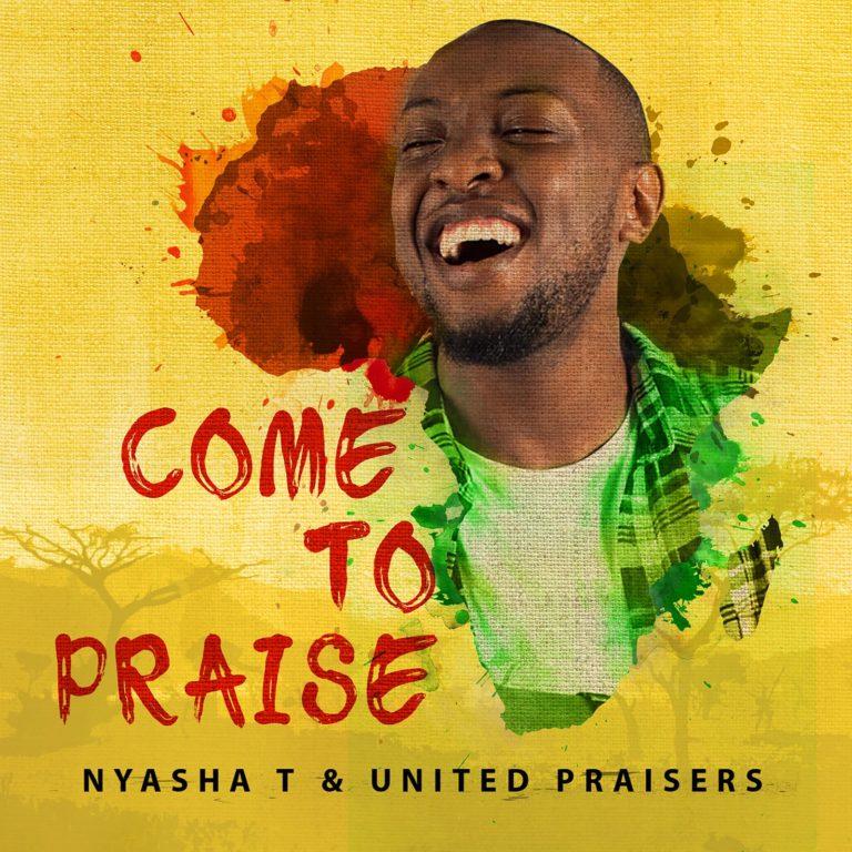Nyasha T 'Come to Praise' '2018's Summer Praise Anthem