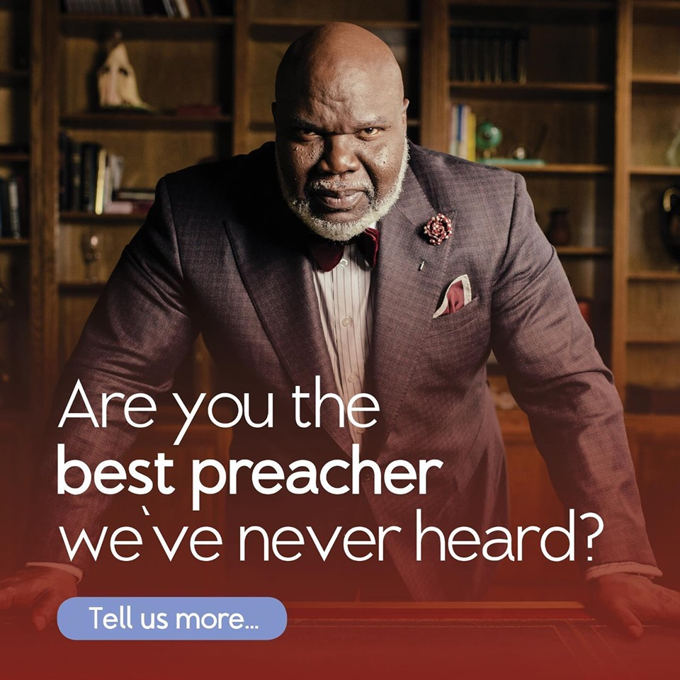 """""""We are currently working on a special to identify the best preacher we've never heard."""" TD Jakes"""